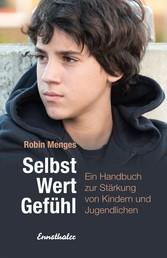 Selbst.Wert.Gefühl - Ein Handbuch zur Stärkung von Kindern und Jugendlichen