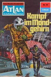 """Atlan 62: Kampf im Mondgehirn - Atlan-Zyklus """"Im Auftrag der Menschheit"""""""