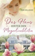 Pam Hillman: Das Haus hinter den Magnolienblüten ★★★★