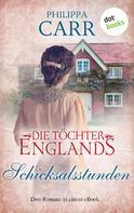 Philippa Carr: Die Töchter Englands: Schicksalsstunden - Vierter Sammelband ★★★★
