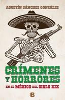 Agustín Sánchez González: Crímenes y horrores del México del siglo XIX