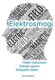 Elektrosmog - Felder reduzieren, Energie sparen, Entspannt leben