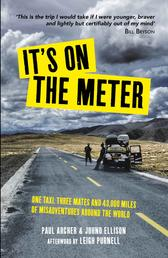 It's on the Meter - One Taxi, Three Mates and 43,000 Miles of Misadventures around the World