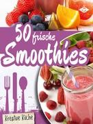 Stephanie Pelser: 50 frische Smoothie-Rezepte ★★★★