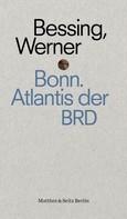Joachim Bessing: Bonn. Atlantis der BRD
