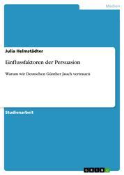 Einflussfaktoren der Persuasion - Warum wir Deutschen Günther Jauch vertrauen