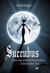 Succubus - diese und weitere Geschichten fantastischer Art