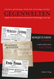 Gegenwelten - Aspekte der österreichisch-sowjetischen Beziehungen 1918-1938