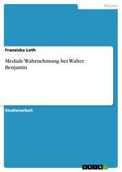 Mediale Wahrnehmung bei Walter Benjamin