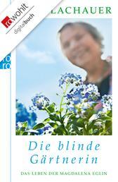 Die blinde Gärtnerin - Das Leben der Magdalena Eglin