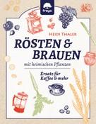Heidi Thaler: RÖSTEN & BRAUEN mit heimischen Pflanzen