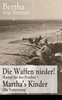Bertha von Suttner: Die Waffen nieder! (Kampf für den Frieden) + Martha's Kinder (Die Fortsetzung)