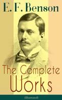 E. F. Benson: The Complete Works of E. F. Benson (Illustrated)