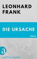 Leonhard Frank: Die Ursache