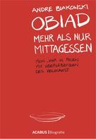 André Biakowski: Obiad - Mehr als nur Mittagessen. Mein Jahr in Polen mit Überlebenden des Holocaust ★★★