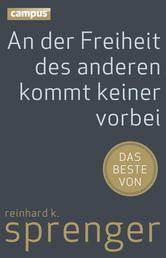 An der Freiheit des anderen kommt keiner vorbei - Das Beste von Reinhard K. Sprenger
