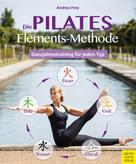 Andrea Frey: Die Pilates Elements Methode