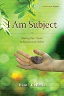 Diane DeBella: I Am Subject
