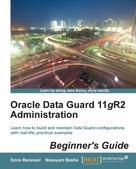 Emre Baransel: Oracle Data Guard 11gR2 Administration Beginner's Guide