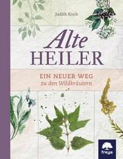 Alte Heiler - Ein neuer Weg zu den Wildkräutern