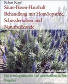 Robert Kopf: Säure-Basen-Haushalt Behandlung mit Homöopathie, Schüsslersalzen und Naturheilkunde