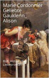 Geliebte Gauklerin_ Alison - BsB Historischer Liebesroman