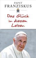 Papst Franziskus: Das Glück in diesem Leben ★★