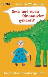 Oma hat noch Dinosaurier gekannt - Die besten Kindersprüche