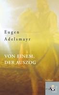 Eugen Adelsmayr: Von einem, der auszog ★★★★★