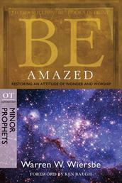 Be Amazed (Minor Prophets) - Restoring an Attitude of Wonder and Worship