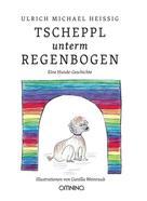 Ulrich Michael Heissig: TSCHEPPL unterm REGENBOGEN