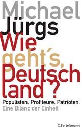 Wie geht's, Deutschland? - Populisten. Profiteure. Patrioten. - Eine Bilanz der Einheit