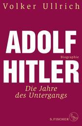 Adolf Hitler - Die Jahre des Untergangs 1939-1945 Biographie