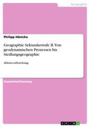 Geographie Sekundarstufe II. Von geodynamischen Prozessen bis Siedlungsgeographie - Abiturvorbereitung
