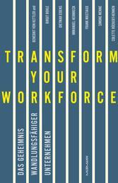 Transform your Workforce! - Das Geheimnis wandlungsfähiger Unternehmen