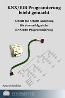 Arno Schöchlin: KNX / EIB Programmierung leicht gemacht ★★★★★