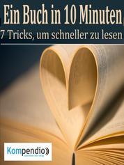 Ein Buch in 10 Minuten - Die 7 Tricks, um schneller zu lesen