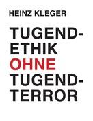 Heinz Kleger: Tugendethik ohne Tugendterror