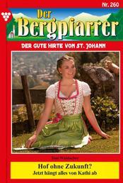 Der Bergpfarrer 260 – Heimatroman - Hof ohne Zukunft?