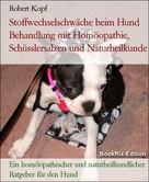 Robert Kopf: Stoffwechselschwäche beim Hund Behandlung mit Homöopathie, Schüsslersalzen und Naturheilkunde