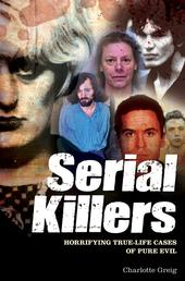 Serial Killers - Horrifying True-Life Cases of Pure Evil