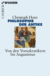 Philosophie der Antike - Von den Vorsokratikern bis Augustinus