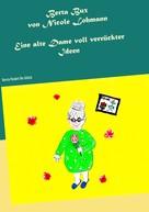 Nicole Lohmann: Berta Bux - Eine alte Dame voll verrückter Ideen