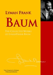 The Collected Works of Lyman Frank Baum - The Complete Works PergamonMedia