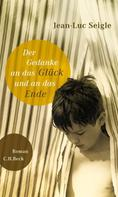 Jean-Luc Seigle: Der Gedanke an das Glück und an das Ende ★★★