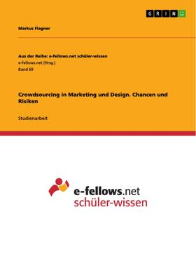 Crowdsourcing in Marketing und Design. Chancen und Risiken