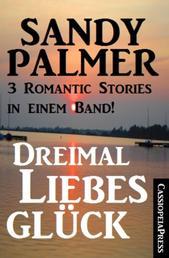 Dreimal Liebesglück: 3 Romantic Stories in einem Band - Cassiopeiapress Unterhaltung