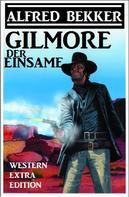 Alfred Bekker: Alfred Bekker Western Extra Edition - Gilmore der Einsame ★★★