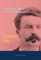 Henry René Albert Guy de Maupassant: Fräulein Fifi