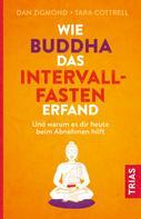 Dan Zigmond: Wie Buddha das Intervallfasten erfand ★★★★